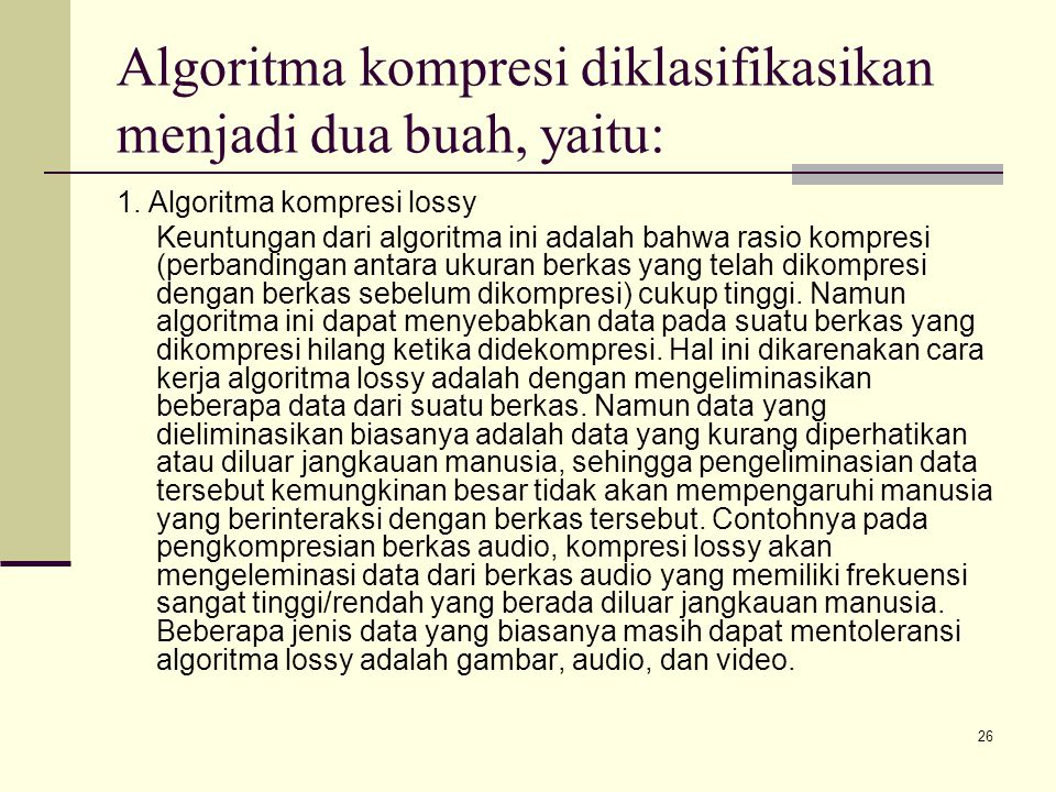 Algoritma kompresi diklasifikasikan menjadi dua buah, yaitu: