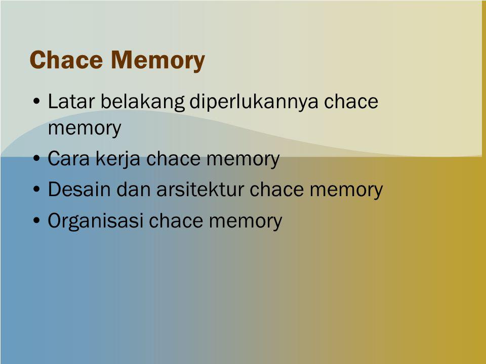 Chace Memory Latar belakang diperlukannya chace memory