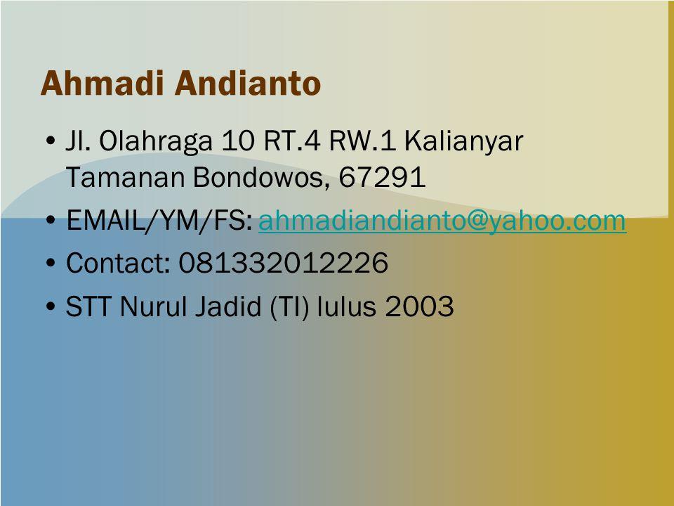 Ahmadi Andianto Jl. Olahraga 10 RT.4 RW.1 Kalianyar Tamanan Bondowos, 67291. EMAIL/YM/FS: ahmadiandianto@yahoo.com.