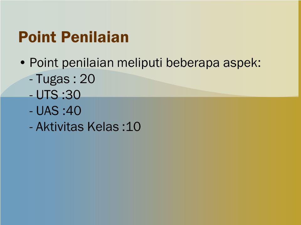 Point Penilaian Point penilaian meliputi beberapa aspek: - Tugas : 20 - UTS :30 - UAS :40 - Aktivitas Kelas :10.