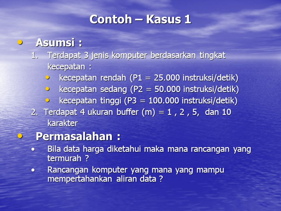 Contoh – Kasus 1 Asumsi : Permasalahan :