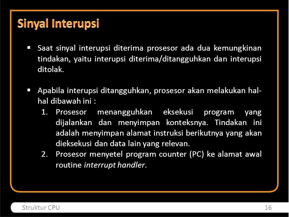 Sinyal Interupsi Saat sinyal interupsi diterima prosesor ada dua kemungkinan tindakan, yaitu interupsi diterima/ditangguhkan dan interupsi ditolak.