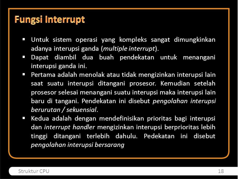 Fungsi Interrupt Untuk sistem operasi yang kompleks sangat dimungkinkan adanya interupsi ganda (multiple interrupt).