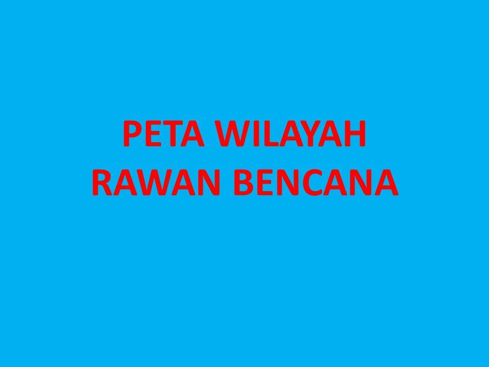 PETA WILAYAH RAWAN BENCANA
