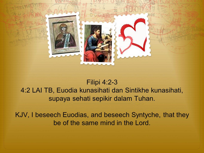 Filipi 4:2-3 4:2 LAI TB, Euodia kunasihati dan Sintikhe kunasihati, supaya sehati sepikir dalam Tuhan.