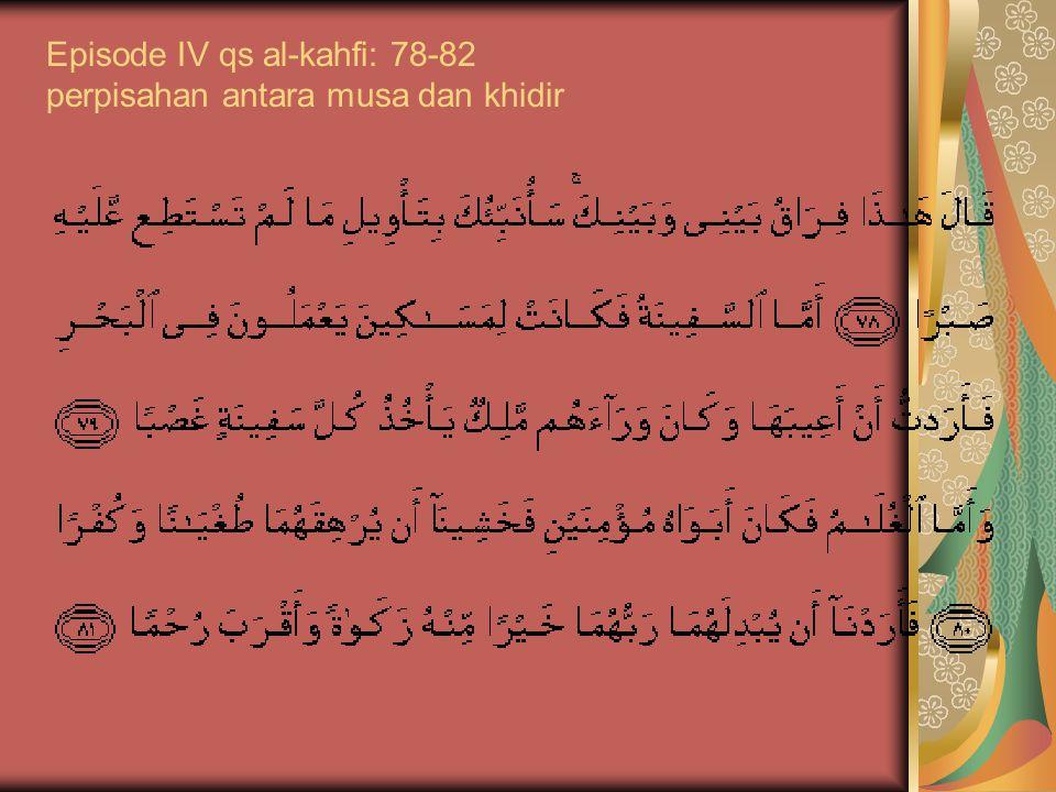 Episode IV qs al-kahfi: 78-82 perpisahan antara musa dan khidir