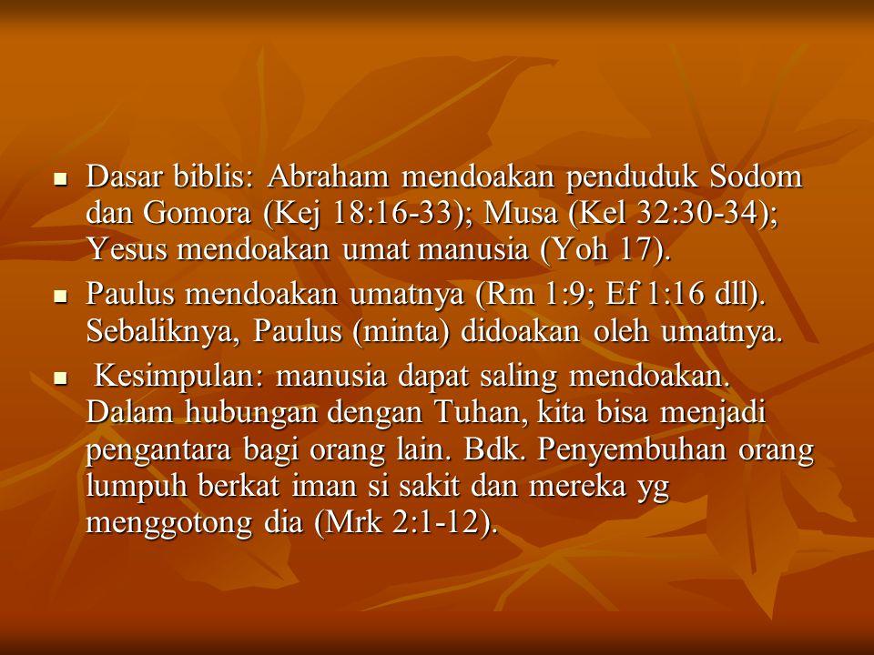 Dasar biblis: Abraham mendoakan penduduk Sodom dan Gomora (Kej 18:16-33); Musa (Kel 32:30-34); Yesus mendoakan umat manusia (Yoh 17).