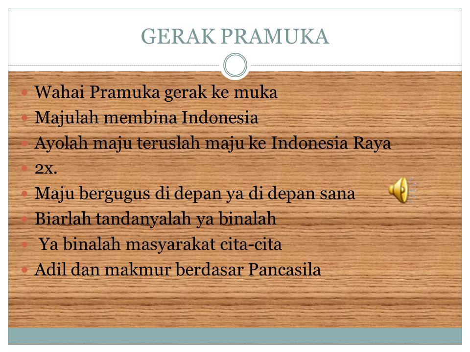 GERAK PRAMUKA Wahai Pramuka gerak ke muka Majulah membina Indonesia
