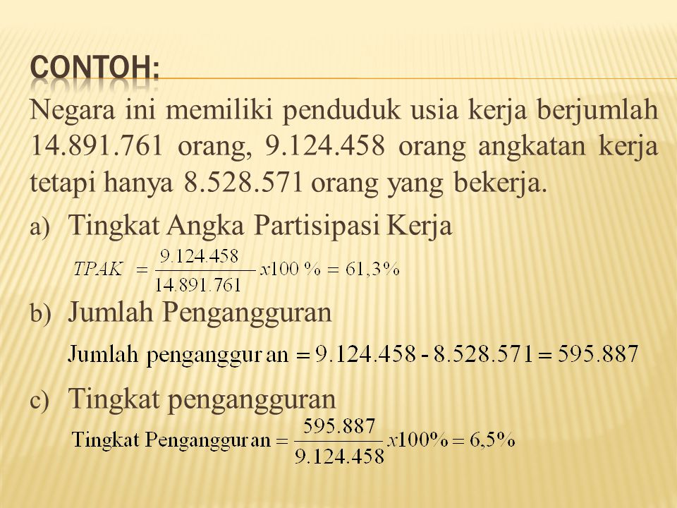Contoh: Negara ini memiliki penduduk usia kerja berjumlah 14.891.761 orang, 9.124.458 orang angkatan kerja tetapi hanya 8.528.571 orang yang bekerja.