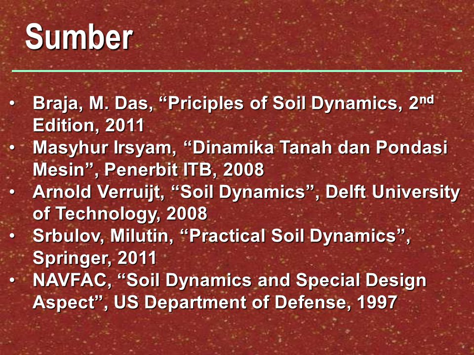Sumber Braja, M. Das, Priciples of Soil Dynamics, 2nd Edition, 2011