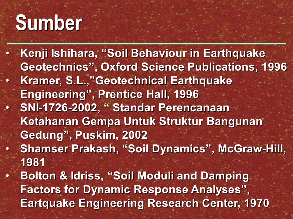 Sumber Kenji Ishihara, Soil Behaviour in Earthquake Geotechnics , Oxford Science Publications, 1996.