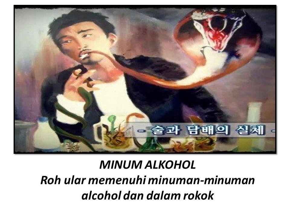 REALITA MENGENAI MEROKOK DAN MINUM ALKOHOL Roh ular memenuhi minuman-minuman alcohol dan dalam rokok