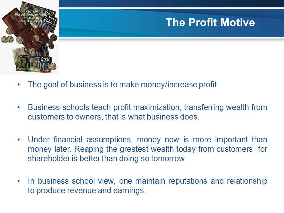 The Profit Motive The goal of business is to make money/increase profit.