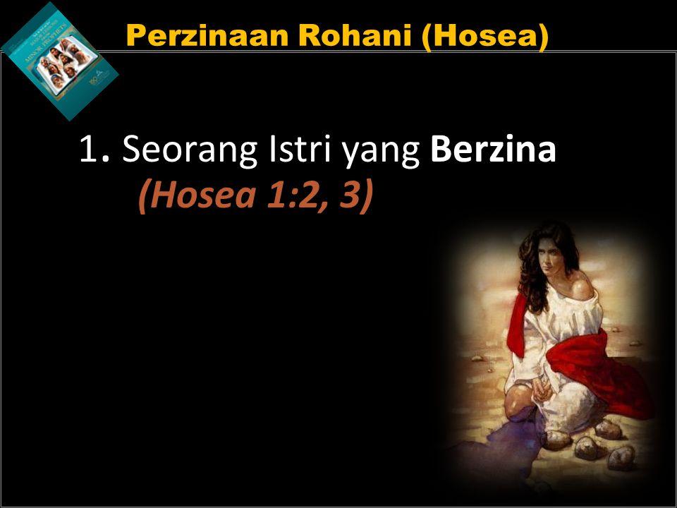 1. Seorang Istri yang Berzina (Hosea 1:2, 3)