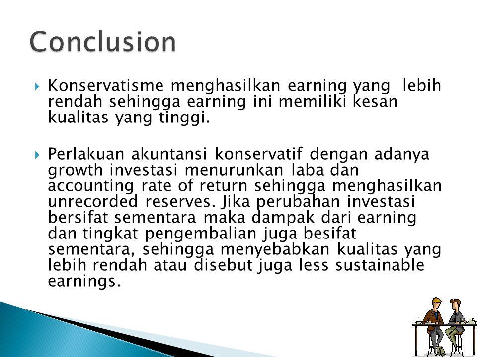 Conclusion Konservatisme menghasilkan earning yang lebih rendah sehingga earning ini memiliki kesan kualitas yang tinggi.