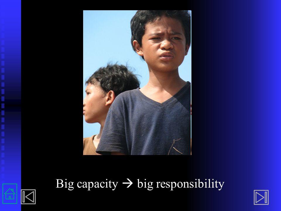 Big capacity  big responsibility