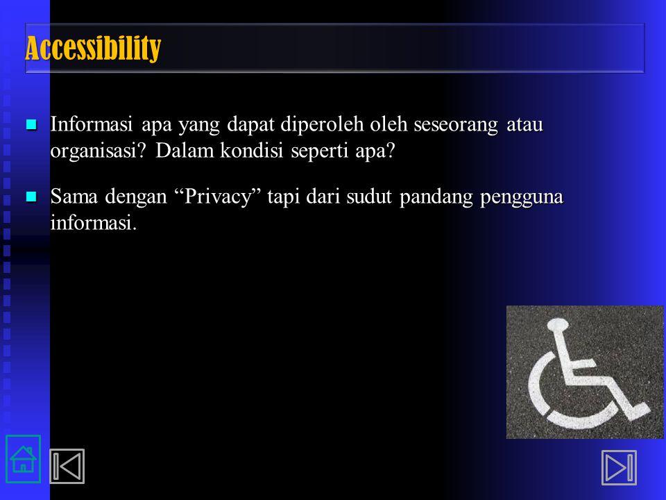Accessibility Informasi apa yang dapat diperoleh oleh seseorang atau organisasi Dalam kondisi seperti apa