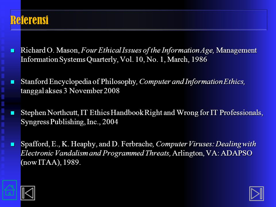 Referensi Richard O. Mason, Four Ethical Issues of the Information Age, Management Information Systems Quarterly, Vol. 10, No. 1, March, 1986.