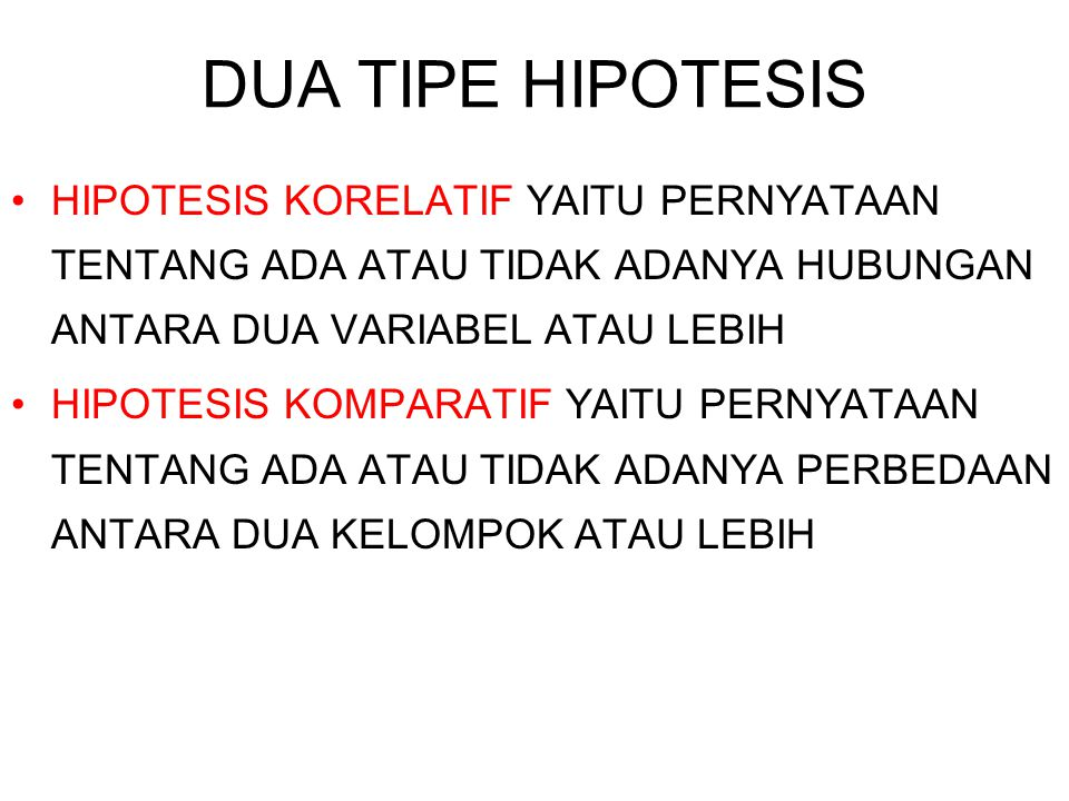 DUA TIPE HIPOTESIS HIPOTESIS KORELATIF YAITU PERNYATAAN TENTANG ADA ATAU TIDAK ADANYA HUBUNGAN ANTARA DUA VARIABEL ATAU LEBIH.