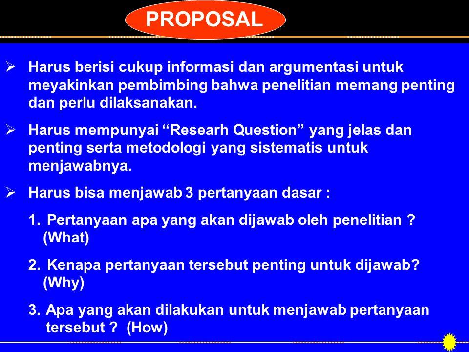 PROPOSAL Harus berisi cukup informasi dan argumentasi untuk meyakinkan pembimbing bahwa penelitian memang penting dan perlu dilaksanakan.