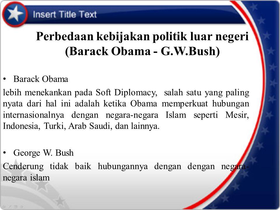 Perbedaan kebijakan politik luar negeri (Barack Obama - G.W.Bush)