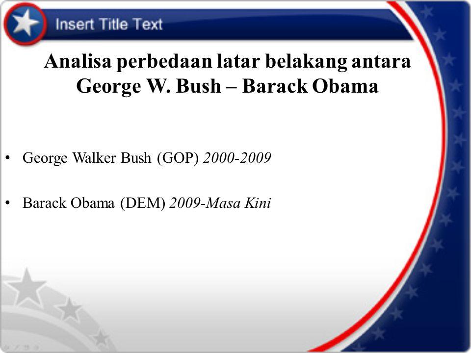Analisa perbedaan latar belakang antara George W. Bush – Barack Obama