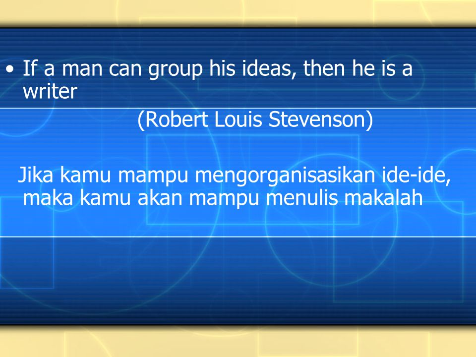 If a man can group his ideas, then he is a writer