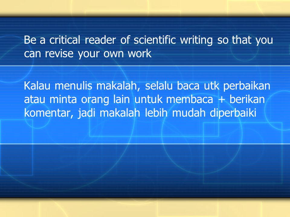Be a critical reader of scientific writing so that you can revise your own work