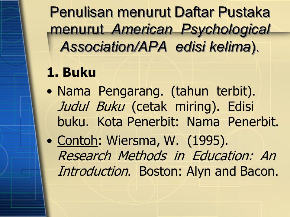 Penulisan menurut Daftar Pustaka menurut American Psychological Association/APA edisi kelima).