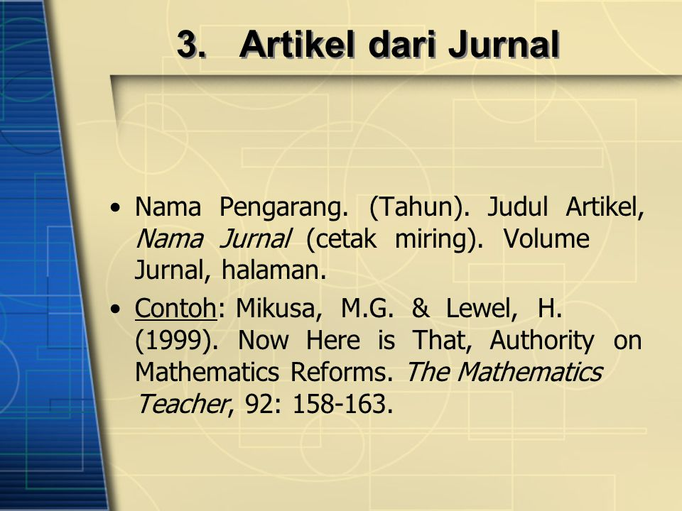 3. Artikel dari Jurnal Nama Pengarang. (Tahun). Judul Artikel, Nama Jurnal (cetak miring). Volume Jurnal, halaman.