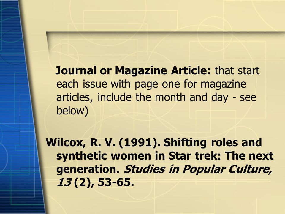 Journal or Magazine Article: that start each issue with page one for magazine articles, include the month and day - see below)
