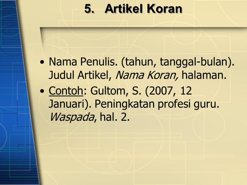 5. Artikel Koran Nama Penulis. (tahun, tanggal-bulan). Judul Artikel, Nama Koran, halaman.