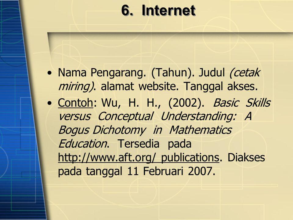 6. Internet Nama Pengarang. (Tahun). Judul (cetak miring). alamat website. Tanggal akses.