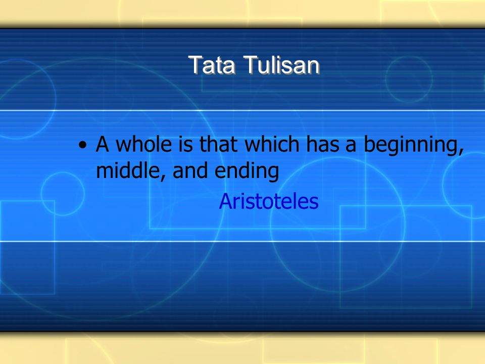 Tata Tulisan A whole is that which has a beginning, middle, and ending