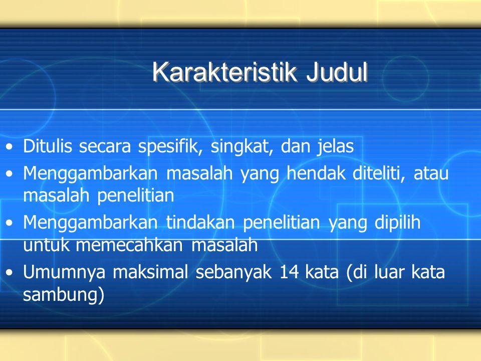 Karakteristik Judul Ditulis secara spesifik, singkat, dan jelas