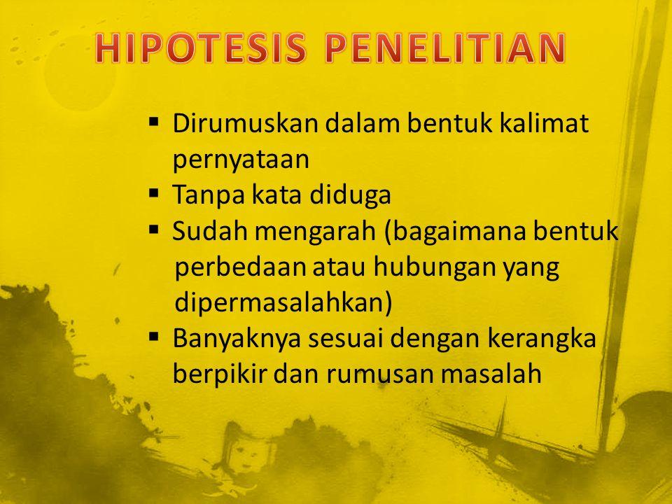 HIPOTESIS PENELITIAN Dirumuskan dalam bentuk kalimat pernyataan
