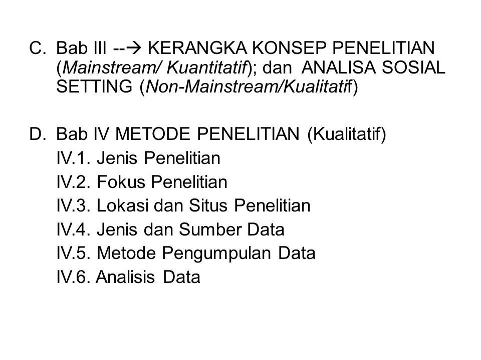 Bab III -- KERANGKA KONSEP PENELITIAN (Mainstream/ Kuantitatif); dan ANALISA SOSIAL SETTING (Non-Mainstream/Kualitatif)