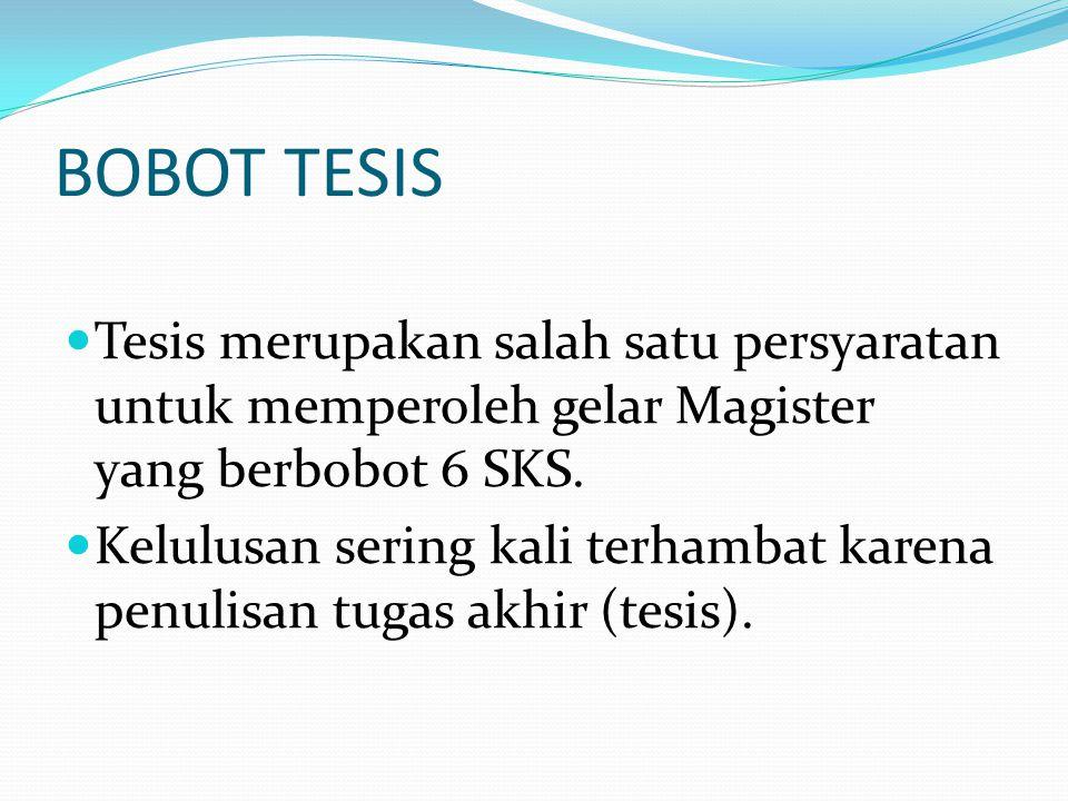 BOBOT TESIS Tesis merupakan salah satu persyaratan untuk memperoleh gelar Magister yang berbobot 6 SKS.