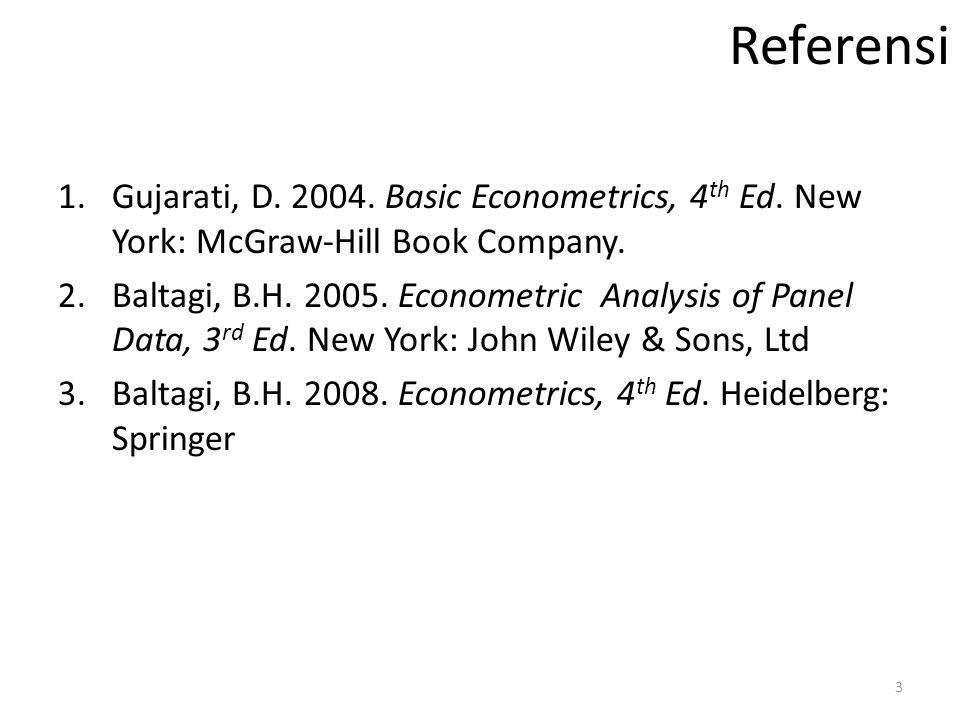 Referensi Gujarati, D Basic Econometrics, 4th Ed. New York: McGraw-Hill Book Company.