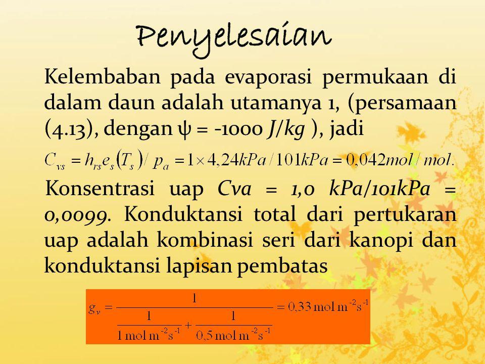 Penyelesaian Kelembaban pada evaporasi permukaan di dalam daun adalah utamanya 1, (persamaan (4.13), dengan ψ = -1000 J/kg ), jadi.