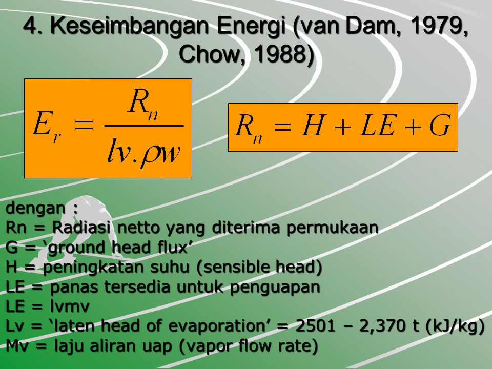 4. Keseimbangan Energi (van Dam, 1979, Chow, 1988)
