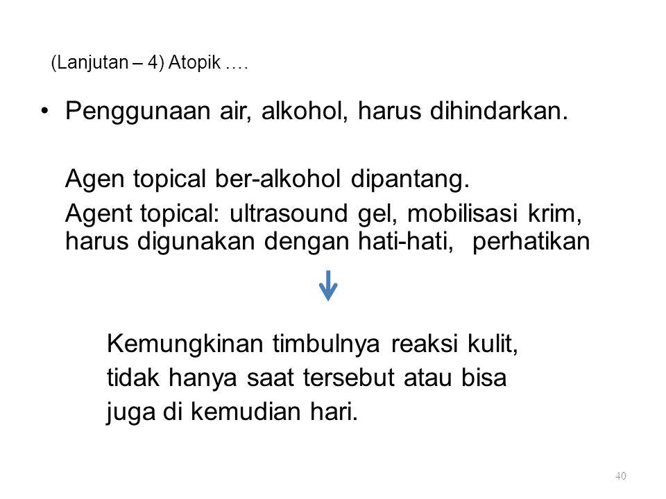 Penggunaan air, alkohol, harus dihindarkan.