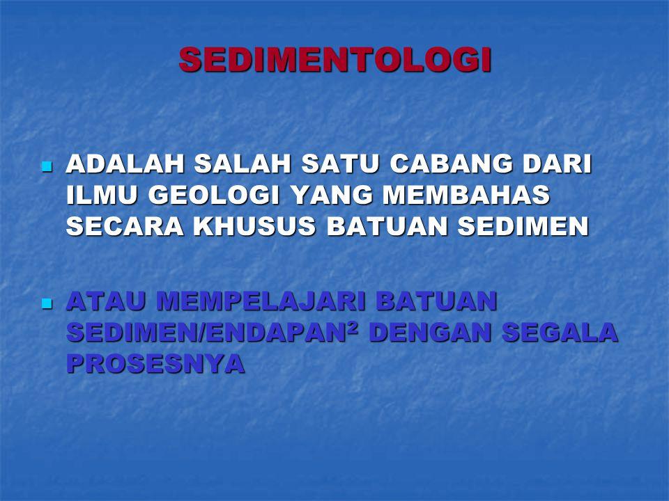 SEDIMENTOLOGI ADALAH SALAH SATU CABANG DARI ILMU GEOLOGI YANG MEMBAHAS SECARA KHUSUS BATUAN SEDIMEN.