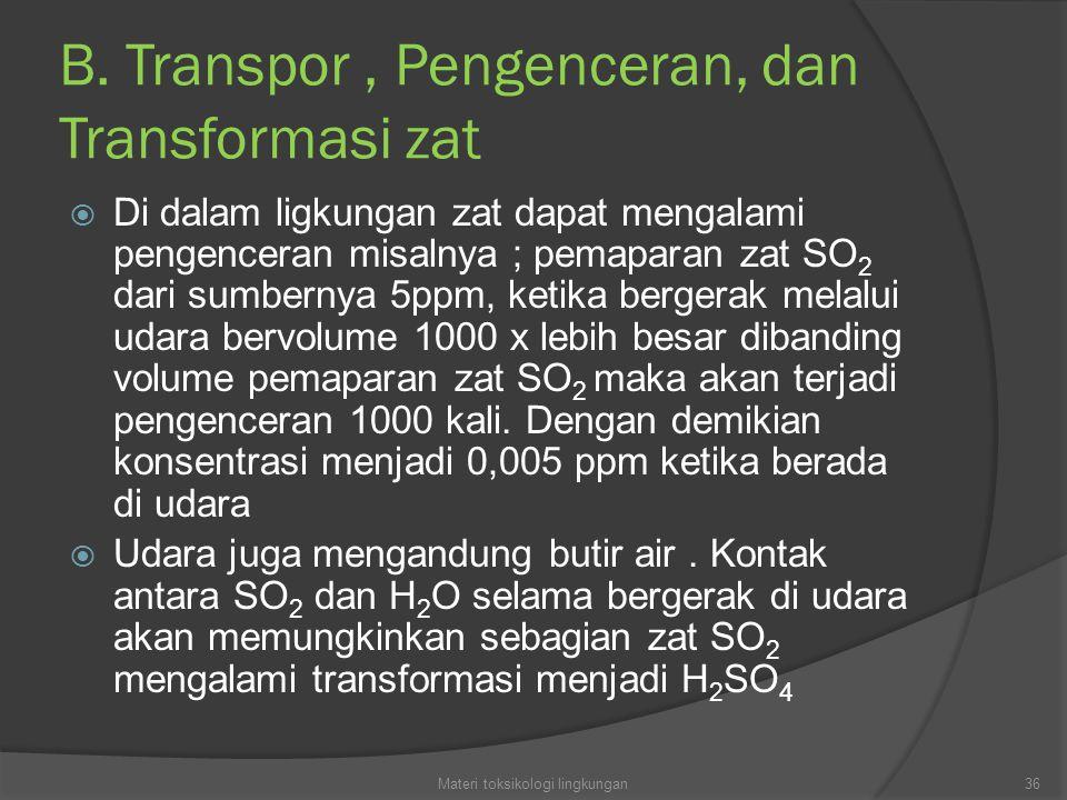 B. Transpor , Pengenceran, dan Transformasi zat