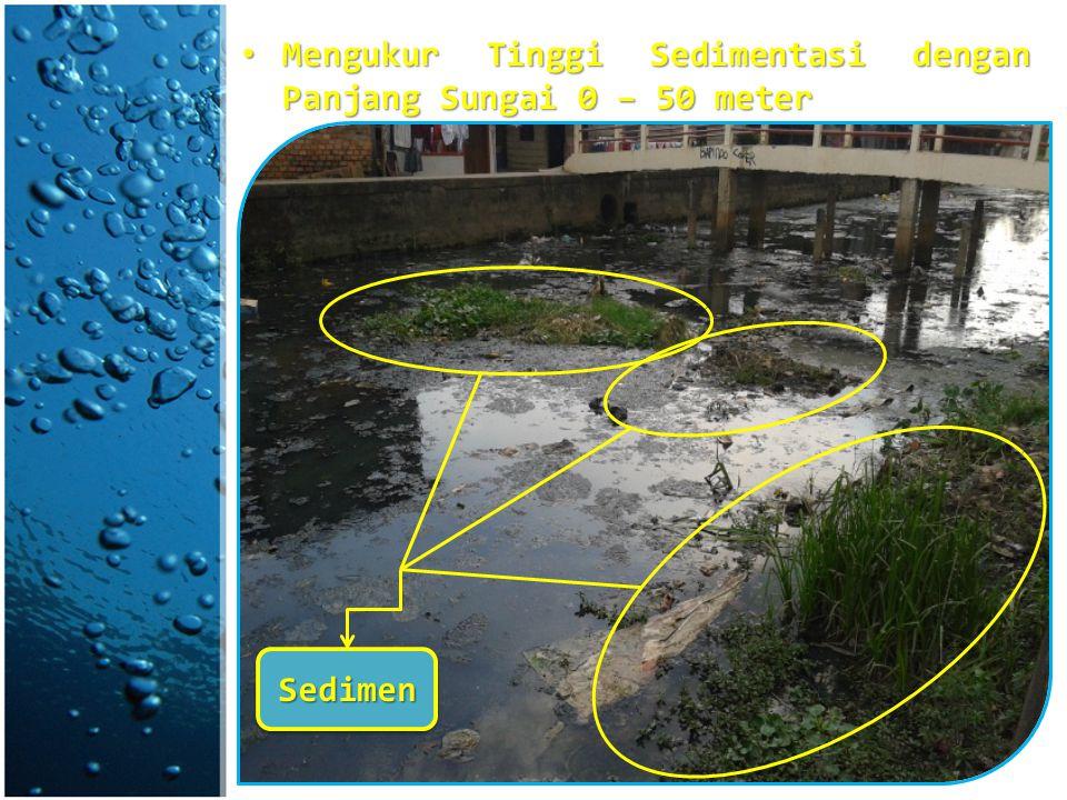 Mengukur Tinggi Sedimentasi dengan Panjang Sungai 0 – 50 meter