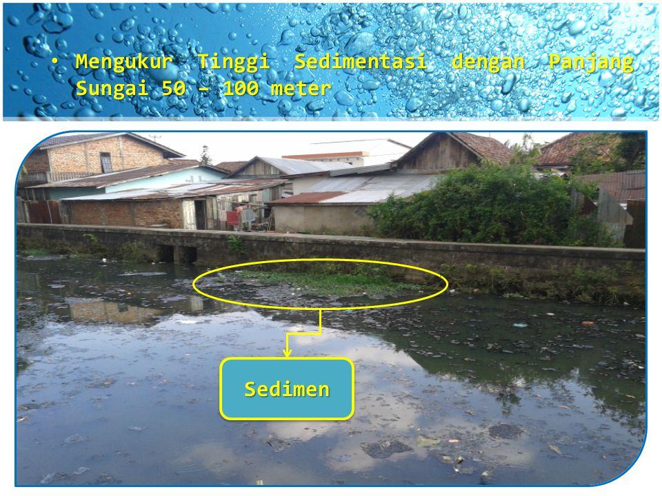 Mengukur Tinggi Sedimentasi dengan Panjang Sungai 50 – 100 meter