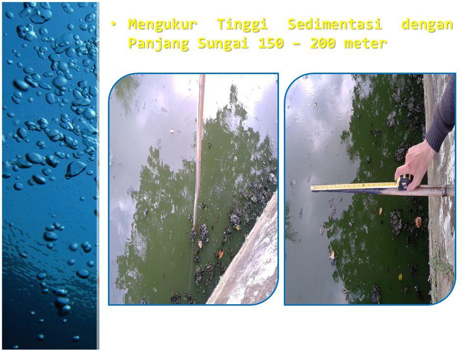 Mengukur Tinggi Sedimentasi dengan Panjang Sungai 150 – 200 meter