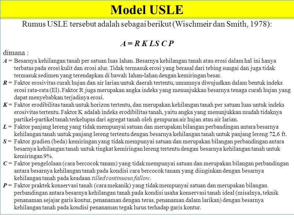 Model USLE Rumus USLE tersebut adalah sebagai berikut (Wischmeir dan Smith, 1978): A = R K LS C P.