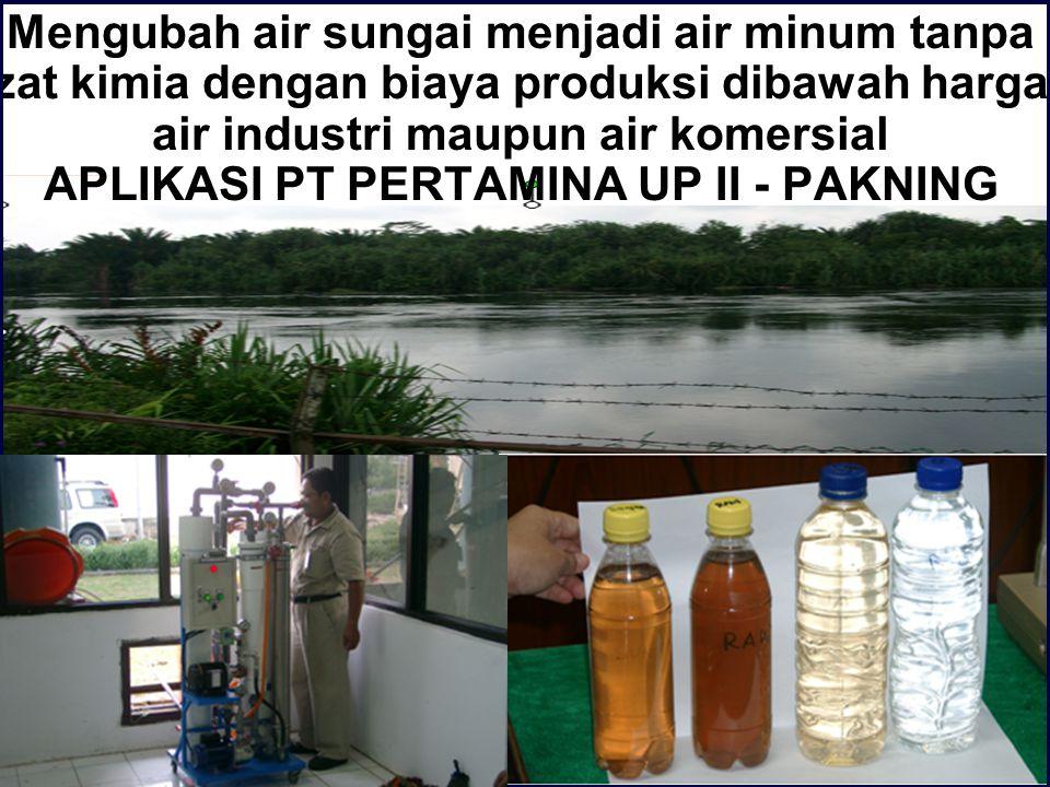 Mengubah air sungai menjadi air minum tanpa zat kimia dengan biaya produksi dibawah harga air industri maupun air komersial APLIKASI PT PERTAMINA UP II - PAKNING