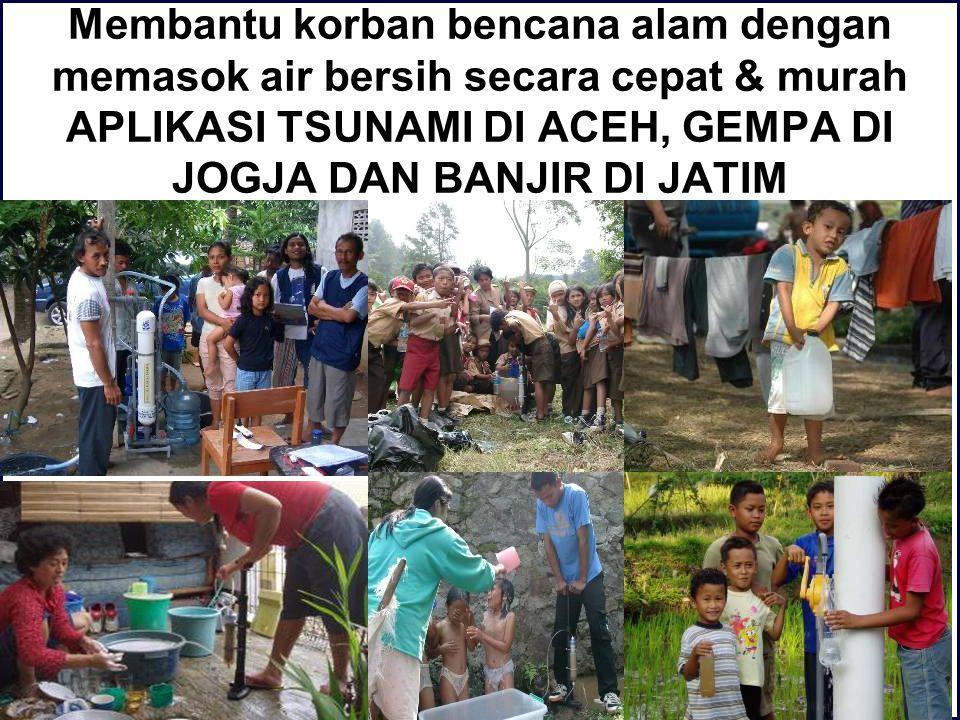 Membantu korban bencana alam dengan memasok air bersih secara cepat & murah APLIKASI TSUNAMI DI ACEH, GEMPA DI JOGJA DAN BANJIR DI JATIM
